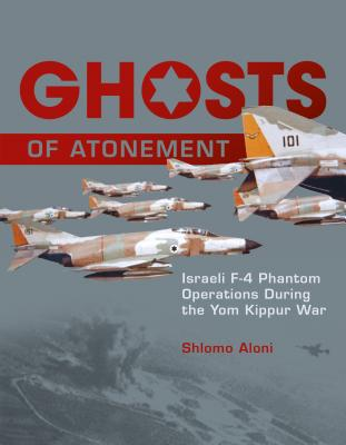 Image for Ghosts of Atonement: Israeli F-4 Phantom Operations During the Yom Kippur War