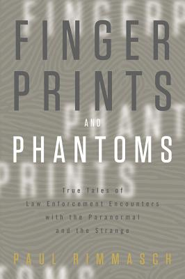 Image for Fingerprints and Phantoms: True Tales of Law Enforcement Encounters with the Paranormal and the Strange