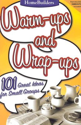 Image for Warm-Ups and Wrap-Ups: 101 Great Ideas for Small Groups (Family Life Homebuilders Couples (Group))
