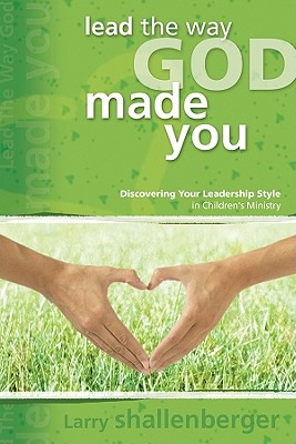 Image for Lead the Way God Made You: Discovering Your Leadership Style in Children's Ministry