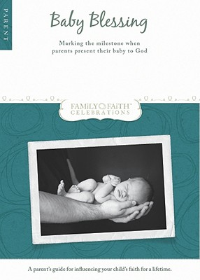 Image for Baby Blessing Parent Guide: Marking the Milestone When Parents Present Their Baby to God (Family Faith Celebrations)