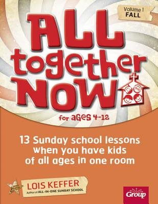 Image for All Together Now for Ages 4-12 (Volume 1 Fall): 13 Sunday school lessons when you have kids of all ages in one room