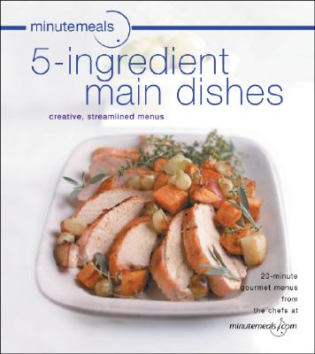 Image for MINUTEMEALS 5-INGREDIENT MAIN DISHES : CREATIVE, STREAMLINED MENUS