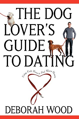 Image for Dog Lovers Guide to Dating : Using Cold Noses to Find Warm Hearts