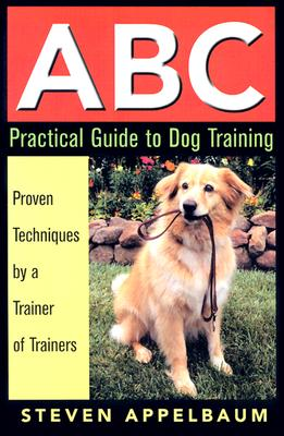 ABC Practical Guide to Dog Training, Appelbaum, Steven