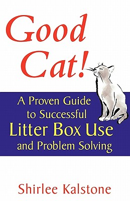 Good Cat!: A Proven Guide to Successful Litter Box Use and Problem Solving (Howell Cat Book of Distinction), Kalstone, Shirlee