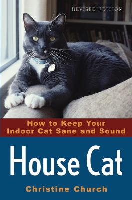 House Cat: How to Keep Your Indoor Cat Sane and Sound, Church, Christine