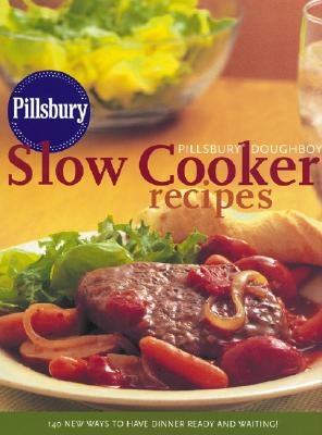 Pillsbury Doughboy Slow Cooker Recipes: 140 New Ways to Have Dinner Ready and Waiting!, Pillsbury Editors