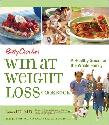 Betty Crocker Win at Weight Loss Cookbook : A Healthy Guide for the Whole Family, BETTY CROCKER