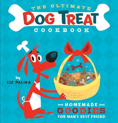 Image for The Ultimate Dog Treat Cookbook  Homemade Goodies for Man's Best Friend