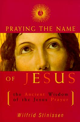 Image for Praying the Name of Jesus: The Ancient Wisdom of the Jesus Prayer