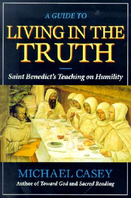 Image for A Guide to Living in the Truth: St. Benedict's Teaching on Humility