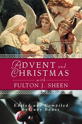 Image for Advent and Christmas with Fulton J. Sheen: Daily Scripture and Prayers Together with Sheen's Own Words (Advent and Christmas Wisdom)