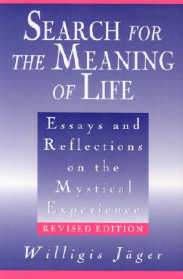 Search for the Meaning of Life: Essays and Reflections on the Mystical Experience, Revised Edition, Jäger, Willigis