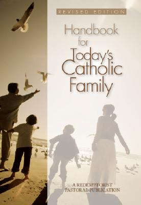 Handbook for Today's Catholic Family: Revised Edition (Catholic Handbook), Redemptorist Pastoral Publication