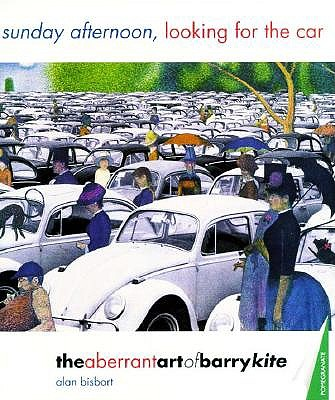 Image for Sunday Afternoon, Looking for the Car: The Aberrant Art of Barry Kite