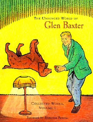 Image for The Unhinged World of Glen Baxter (Collected Works (Pomegranate))