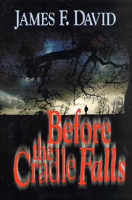Before the Cradle Falls, David, James F.