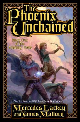 The Phoenix Unchained: Book One of the Enduring Flame, Lackey, Mercedes;Mallory, James