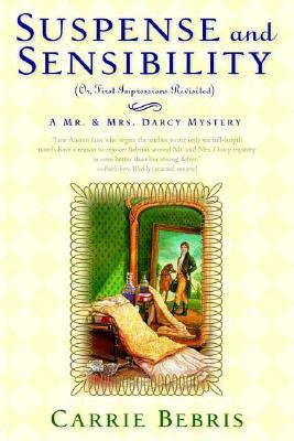 Suspense and Sensibility or, First Impressions Revisited: A Mr. & Mrs. Darcy Mystery (Mr. and Mrs. Darcy Mysteries), Carrie Bebris