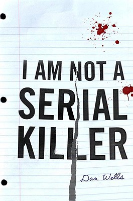 I Am Not A Serial Killer (John Cleaver Books), Wells, Dan