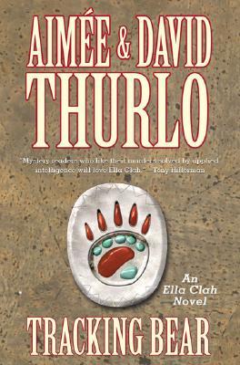 Tracking Bear : An Ella Clah Novel, AIMEE THURLO, DAVID THURLO