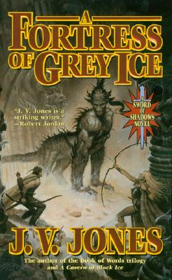 A Fortress Of Grey Ice (Sword Of Shadows #2), J V Jones