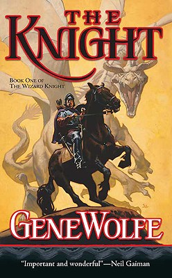 The Knight: Book One of The Wizard Knight, Gene Wolfe