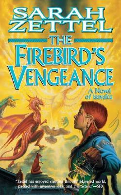 The Firebird's Vengeance: A Novel of Isavalta (Isavalta, Book 3), Sarah Zettel