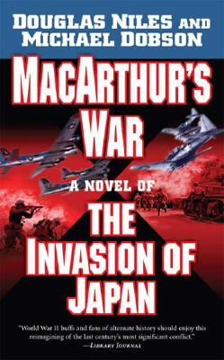 MacArthur's War: A Novel of the Invasion of Japan, Douglas Niles, Michael Dobson