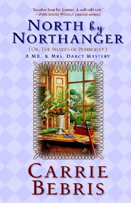 North By Northanger, or The Shades of Pemberley  A Mr. & Mrs. Darcy Mystery, Bebris, Carrie