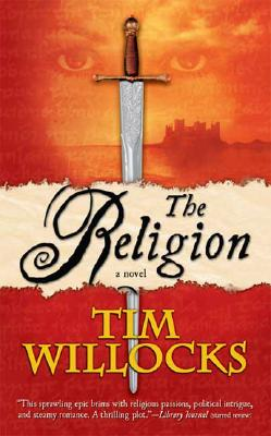 The Religion: A Novel (Tannhauser Trilogy), Tim Willocks