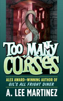 Too Many Curses, A. Lee Martinez