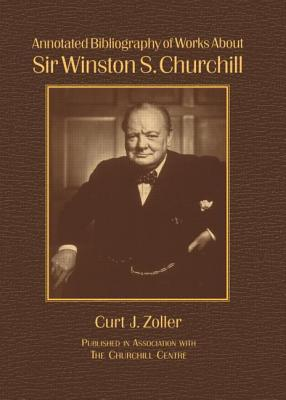 Image for Annotated Bibliography of Works About Sir Winston S. Churchill