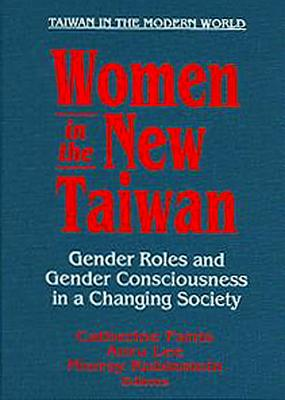 Image for Women in the New Taiwan: Gender Roles and Gender Consciousness in a Changing Society: Gender Roles and Gender Consciousness in a Changing Society (Taiwan in the Modern World)