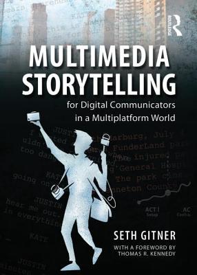 Image for MULTIMEDIA STORYTELLING FOR DIGITAL COMMUNICATORS IN A MULTIPLATFORM WORLD