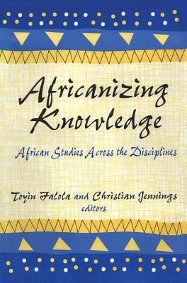 Image for Africanizing Knowledge: African Studies Across the Disciplines