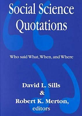 Social Science Quotations: Who Said What, When, and Where