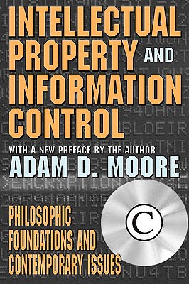 Image for Intellectual Property and Information Control: Philosophic Foundations and Contemporary Issues