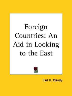 Foreign Countries: An Aid in Looking to the East, Claudy, Carl H.