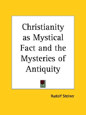 Christianity as Mystical Fact and the Mysteries of Antiquity, Rudolph Steiner