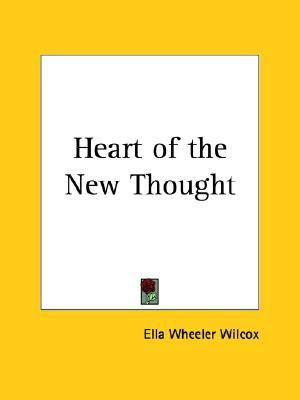 Heart of the New Thought, Wilcox, Ella Wheeler