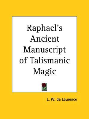 Raphael's Ancient Manuscript of Talismanic Magic, de Laurence, L. W.