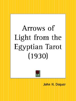 Arrows of Light from the Egyptian Tarot, John H. Dequer (Author)