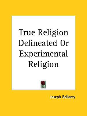 True Religion Delineated Or Experimental Religion, Bellamy, Joseph