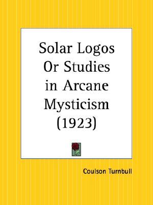 Solar Logos Or Studies in Arcane Mysticism, Turnbull, Coulson