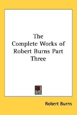 Image for The Complete Works of Robert Burns Part Three