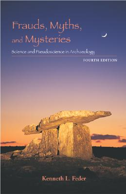 Frauds, Myths, and Mysteries: Science and Pseudoscience in Archaeology, Feder, Kenneth L.
