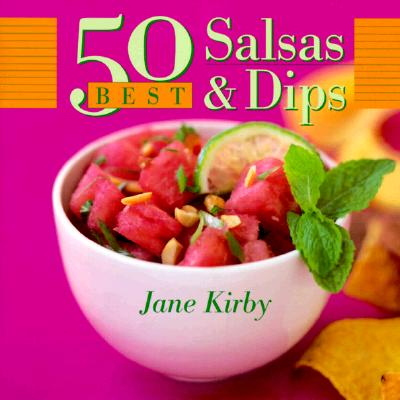 Image for 50 Best Salsas and Dips (John Boswell Associates/King Hill Productions Book)