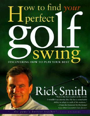 How to Find Your Perfect Golf Swing, Rick Smith